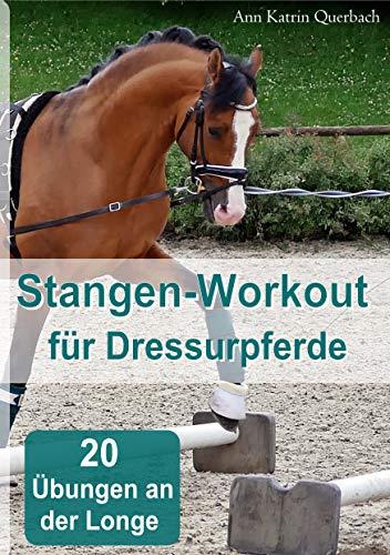 Stangen-Workout für Dressurpferde an der Longe: 20 Übungen für den Muskelaufbau an der Longe