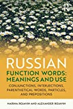 Russian Function Words: Meanings and Use: Conjunctions, Interjections, Parenthetical Words, Particles, and Prepositions - Marina Rojavin