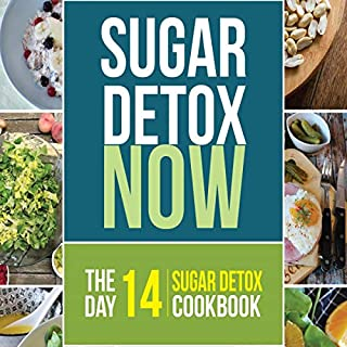 Sugar Detox NOW: The 14-Day Sugar Detox Diet Cookbook to Cut Sugar and Carb Cravings for Practical Weight Loss - With Over 110 Recipes audiobook cover art