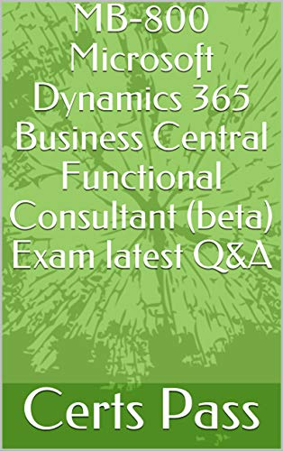 MB-800 Microsoft Dynamics 365 Business Central Functional Consultant (beta) Exam latest Q&A (English Edition)