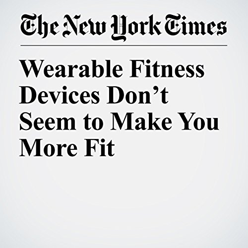 Wearable Fitness Devices Don't Seem to Make You More Fit copertina