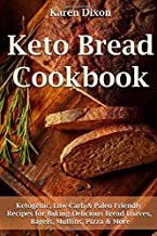 Keto Bread Cookbook: Ketogenic, Low-Carb & Paleo Friendly Recipes for Baking Delicious Bread Loaves, Bagels, Muffins, Pizza & More (Ketogenic Diet Cookbooks)