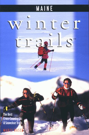 Winter Trails Maine: The Best Cross-Country Ski and Snowshoe Trails (Winter Trails Series)
