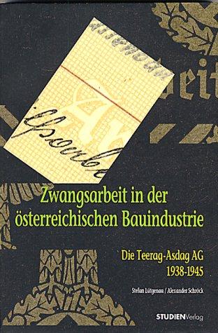 Zwangsarbeit in der österreichischen Bauindustrie: Die Teerag Asdag AG 1938-1945