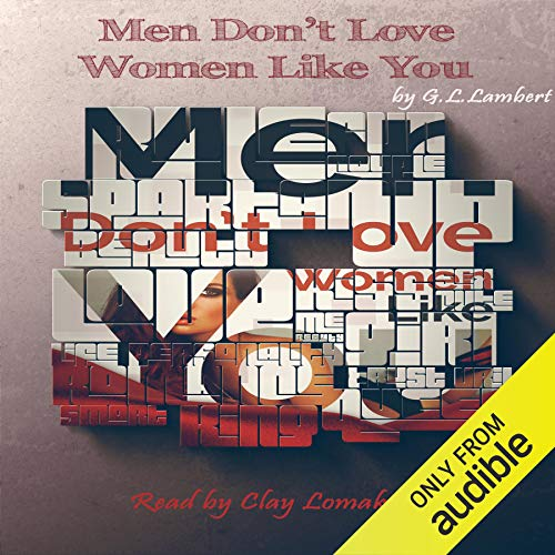 Men Don't Love Women Like You! Audiobook By G.L. Lambert cover art