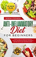 Anti-Inflammatory Diet for Beginners: A Simple Guide to Curing Inflammation, Prevent Degenerative Diseases, Lose Weight, Restore Health, and the Immune System. 21-Days Plan + Bonus Delicious Recipes