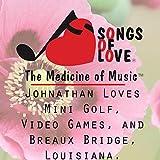 Johnathan Loves Mini Golf, Video Games, and Breaux Bridge, Louisiana.