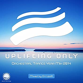 Uplifting Only - Orchestral Trance Year Mix 2014 (Mixed by Ori Uplift)