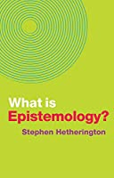 What is Epistemology? (What is Philosophy?)