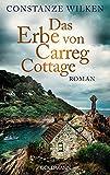 Das Erbe von Carreg Cottage: Roman - Constanze Wilken