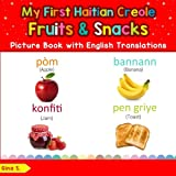 My First Haitian Creole Fruits & Snacks Picture Book with English Translations: Bilingual Early Learning & Easy Teaching Haitian Creole Books for Kids ... Basic Haitian Creole words for Children)