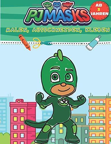 PJ Masks Malen, Ausschneiden, Kleben: Ein Bastelbuch und Kinderbuch zum malen, schneiden und kleben - Kinder Malbuch und Vorschule Übungsheft zum Basteln