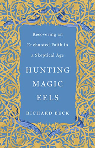 Hunting Magic Eels: Recovering an Enchanted Faith in a Skeptical Age