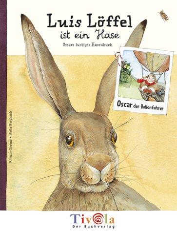 Luis Löffel ist ein Hase. Oscars lustiges Hasenbuch. Ein Sachbuch über Hasen