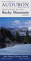National Audubon Society Field Guide to the Rocky Mountain States: Idaho, Montana, Wyoming, Colorado (National Audubon Society Field Guides)
