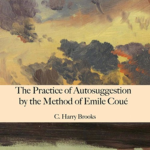 The Practice of Autosuggestion by the Method of Emile Coué audiobook cover art