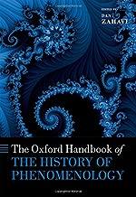The Oxford Handbook of the History of Phenomenology (Oxford Handbooks)