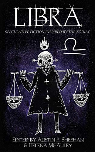 Libra: Speculative Fiction Inspired by the Zodiac (The Zodiac Series Book 10) by [Aussie Speculative Fiction, Helena McAuley, Austin P. Sheehan]