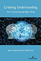Creating Understanding: How Communicating Aligns Minds (Language As Social Action)