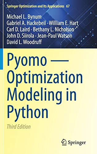 Pyomo ― Optimization Modeling in Python (Springer Optimization and Its Applications, 67, Band 67)