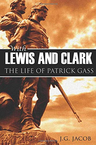 With Lewis and Clark: The Life of Patrick Gass (Abridged, Annotated)