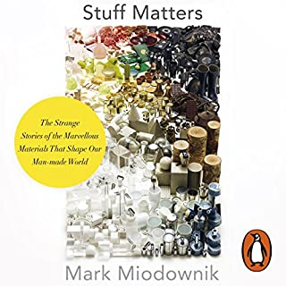 Stuff Matters                   By:                                                                                                                                 Mark Miodownik                               Narrated by:                                                                                                                                 Daniel Weyman                      Length: 6 hrs and 53 mins     27 ratings     Overall 4.7