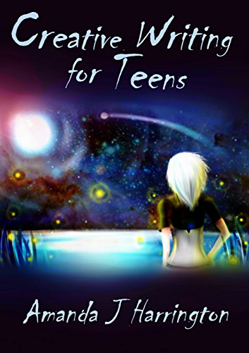 Creative Writing for Teens (Creative Literacy Book 1)