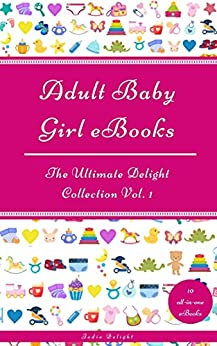 Adult Baby Girl eBooks: The Ultimate Delight Collection Vol. 1 by [Jodie Delight]