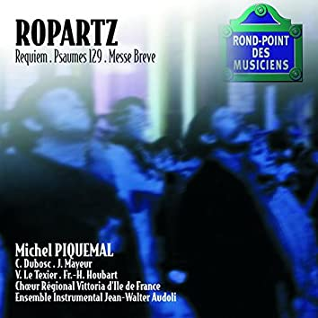 Ropartz-Requiem/Psaume 129/Messe breve