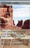Four Corners Free Camping: Free Camping in Arizona, Colorado, New Mexico, Utah, Nevada and  Texas