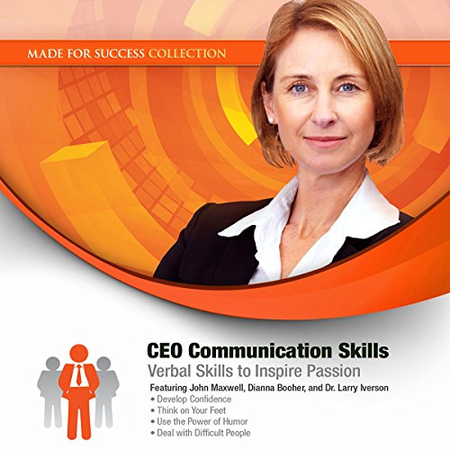 CEO Communication Skills     Verbal Skills to Inspire Passion              By:                                                                                                                                 Made for Success                               Narrated by:                                                                                                                                 John Maxwell,                                                                                        Dianna Booher,                                                                                        Dr. Larry Iverson                      Length: 8 hrs and 58 mins     11 ratings     Overall 3.2