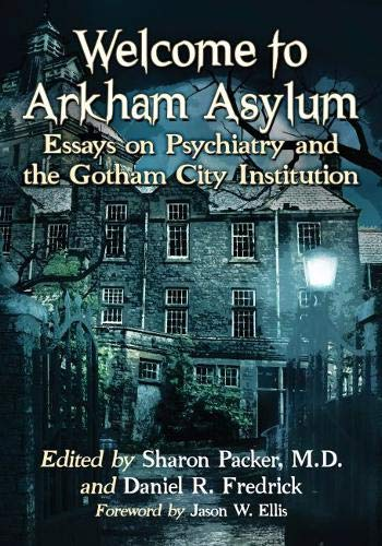 Welcome to Arkham Asylum: Essays on Psychiatry and the Gotham City Institution