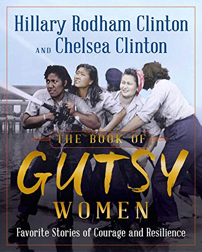 [Hillary Rodham Clinton] The Book of Gutsy Women: Favorite Stories of Courage and Resilience - Hardcover