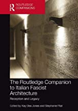 The Routledge Companion to Italian Fascist Architecture: Reception and Legacy (Routledge Companions)