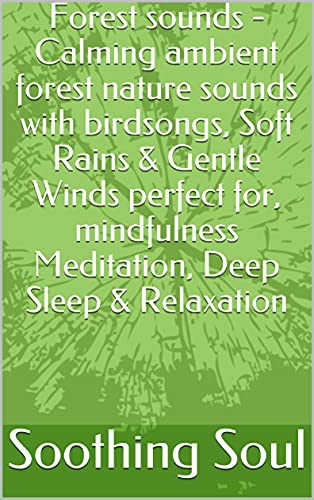 Forest sounds - Calming ambient forest nature sounds with birdsongs, Soft Rains & Gentle Winds perfect for, mindfulness Meditation, Deep Sleep & Relaxation (English Edition)