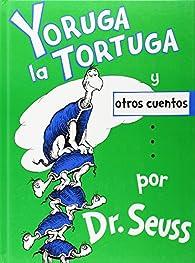 Yoruga la Tortuga y otros cuentos par Dr. Seuss