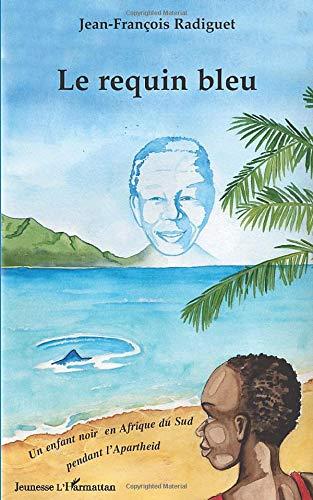 Le requin bleu: Un enfant noir en Afrique du Sud pendant l'Apartheid