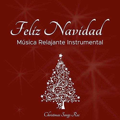 Feliz Navidad - Musica Relajante Instrumental de Navidad Tradicional para llenar tu Corazon de Paz y Serenidad durante tus Vacaciones de Navidad