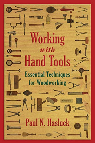 Working with Hand Tools: Essential Techniques for Woodworking by [Paul N. Hasluck]