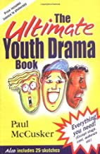 The Ultimate Youth Drama Book: Everything You Need! (Except Stage, Cast, Audience, Etc.)