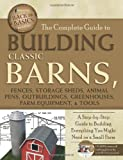 The Complete Guide to Building Classic Barns, Fences, Storage Sheds, Animal Pens, Outbuildings, Greenhouses,...