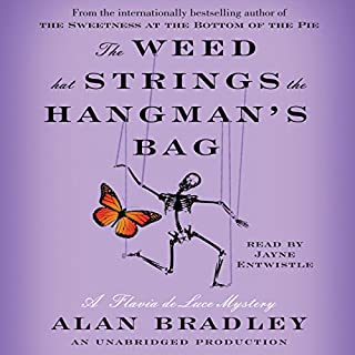 The Weed That Strings the Hangman's Bag     A Flavia de Luce Mystery              Written by:                                                                                                                                 Alan Bradley                               Narrated by:                                                                                                                                 Jayne Entwistle                      Length: 9 hrs and 50 mins     16 ratings     Overall 4.8