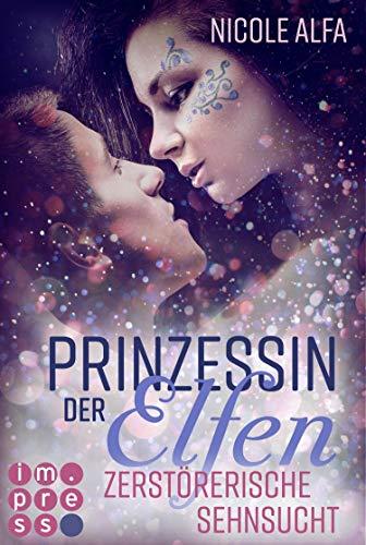 Prinzessin der Elfen 3: Zerstörerische Sehnsucht: Bestseller Fantasy-Liebesroman in fünf Bänden