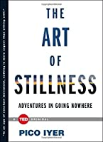 The Art of Stillness: Adventures in Going Nowhere (TED Books) by Pico Iyer(2014-11-04)