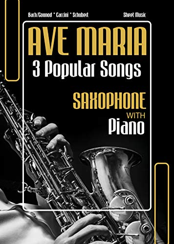 Ave Maria – 3 Popular Songs Sheet Music - Saxophone with Piano Accompaniment * Bach/Gounod * Caccini * Schubert: Wedding or Funeral Ceremony * Beautiful ... for Saxophonists * Medium (English Edition)