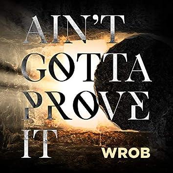 Ain't Gotta Prove It