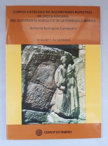 Corpus-catálogo de inscripciones rupestres de época romana del cuadrante noroccidental de la península ibérica: (Anejo n. 1 de Larouco)