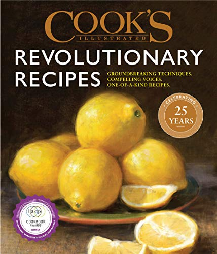 Cook's Illustrated Revolutionary Recipes: Groundbreaking techniques. Compelling voices. One-of-a-kind recipes.