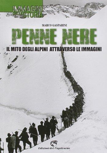 Penne nere. Il mito degli alpini attraverso le immagini. Ediz. illustrata