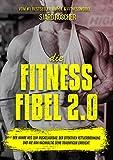Die Fitness Fibel 2.0 - Der wahre Weg zum Muskelaufbau, der effektiven Fettverbrennung und wie man...